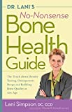img - for Dr. Lani's No-Nonsense Bone Health Guide: The Truth About Density Testing, Osteoporosis Drugs, and Building Bone Quality at Any Age book / textbook / text book
