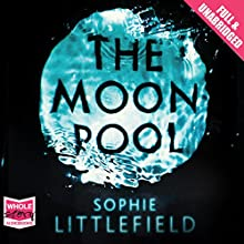 The Moon Pool (       UNABRIDGED) by Sophie Littlefield Narrated by Laurence Bouvard
