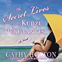 The Secret Lives of the Kudzu Debutantes: A Novel (       UNABRIDGED) by Cathy Holton Narrated by Marguerite Gavin