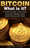 Bitcoin: A Super Guide to Buying, Selling, Mining, and Investing on Bitcoins
