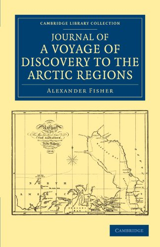 Journal of a Voyage of Discovery to the Arctic Regions, Performed 1818, in His Majesty's Ship Alexander, Wm. Edw. Parry, Esq. Lieut. and Commander ... Library Collection - Polar Exploration)