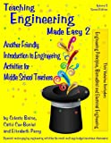 img - for Teaching Engineering Made Easy 2: Another Friendly Introduction to Engineering Activities for Middle School Teachers (2nd Edition) book / textbook / text book