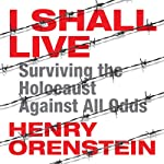 I Shall Live: Surviving the Holocaust Against All Odds | Henry Orenstein