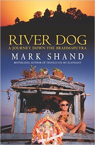 River Dog: A Journey Along the Brahmaputra