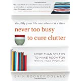 Buy Never Too Busy to Cure Clutter: Simplify Your Life One Minute at a Time