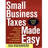 Small Business Taxes Made Easy: How to Increase Your Deductions, Reduce What You Owe, and Boost Your Profits