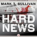 Hard News (       UNABRIDGED) by Mark T. Sullivan Narrated by Mark Ashby