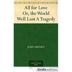 all for love the world well lost summary dryden All for love or, the world well lost a brief analysis of the play by  john dryden the following article is reprinted from a dictionary of the drama.