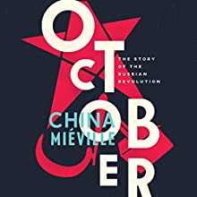 October: The Story of the Russian Revolution Audiobook by China Mieville Narrated by John Banks