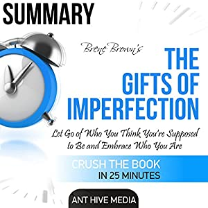 Summary: Brené Brown's The Gifts of Imperfection: Let Go of Who You Think You're Supposed to Be and Embrace Who You Are Audiobook