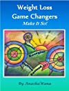 Weight Loss Game Changers ~ Make it so!