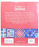The Big Book of Quilting: Everything You Need to Create Beautiful Quilts, Decorative Accessories, Apparel and More
