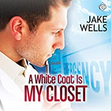 A White Coat Is My Closet (       UNABRIDGED) by Jake Wells Narrated by Randy Fuller