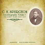 C.H. Spurgeon's Autobiography, Vol. 1: The Early Years, 1834-1859 | [C. H. Spurgeon]