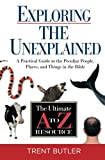 img - for Exploring the Unexplained: A Practical Guide to the Peculiar People, Places, and Things in the Bible (Ultimate A to Z Resource) book / textbook / text book
