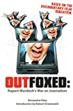 Alexandra Kitty Outfoxed: Rupert Murdoch's War on Journalism