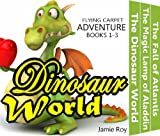 Magic Flying Carpet Adventure Books 1-3  Collection: The Dinosaur World, The Magic Lamp of Aladdin, The Fall of Atlantis (Fiction Adventure Kindle Chapter ... for kids Ages 6-8, 8-10, 9-12, Boys & Girls)