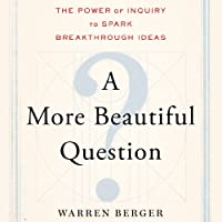 A More Beautiful Question: The Power of Inquiry to Spark Breakthrough Ideas (       UNABRIDGED) by Warren Berger Narrated by Michael Quinlan