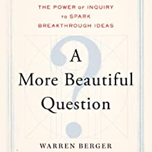 A More Beautiful Question: The Power of Inquiry to Spark Breakthrough Ideas Audiobook by Warren Berger Narrated by Michael Quinlan