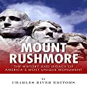 Mount Rushmore: The History and Legacy of America's Most Unique Monument (       UNABRIDGED) by  Charles River Editors Narrated by Neil Reeves