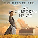 An Unbroken Heart: Amish of Birch Creek Series #2 | Kathleen Fuller