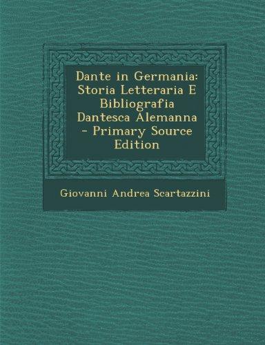 Dante in Germania: Storia Letteraria E Bibliografia Dantesca Alemanna