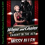 Whips and Chains: A Secret Desire for Lesbian Domination: Caught in the Act, Book 10 | Missy Allen