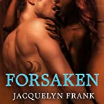 Forsaken: The World of Nightwalkers, Book 3 (       UNABRIDGED) by Jacquelyn Frank Narrated by Xe Sands