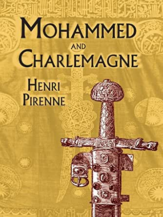 pirenne thesis mohammed and charlemagne Henri pirenne (december 23 he developed the so-called pirenne thesis (nowadays out of date) in his book mohammed and charlemagne.