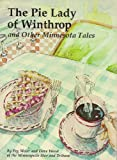 The Pie Lady of Winthrop: And Other Minnesota Tales (0933387008) by Meier, Peg