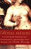 Royal Affairs: A Lusty Romp Through the Extramarital Adventures That Rocked the British Monarchy
