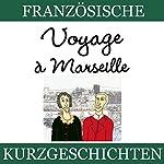 Voyage à Marseille (Französische Kurzgeschichten für Anfänger) | Sylvie Lainé