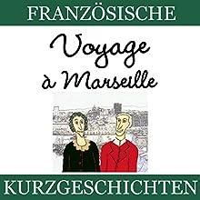 Voyage à Marseille (Französische Kurzgeschichten für Anfänger) Hörbuch von Sylvie Lainé Gesprochen von: Sylvie Lainé