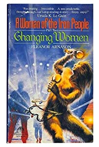 Changing Women (A Woman of the Iron People, Part 2) by Eleanor Arnason and Gary Ruddell