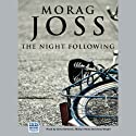 The Night Following (       UNABRIDGED) by Morag Joss Narrated by Anna Bentinck, Martyn Read, Anita Wright