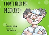 img - for I Don't Need My Medicine!: (I Dod't Deed By Bedicid!) book / textbook / text book