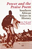 Power and the Praise Poem: Southern African Voices in History (Carter G. Woodson Institute Series in Black Studies)