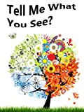 Tell Me What You See? A Children's Picture Book