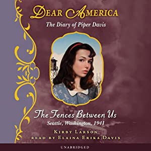 Dear America: The Diary of Piper Davis: The Fences Between Us | [Kirby Larson]