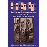 "The Adventures of ""Indiana"" Hannebaum: The King of Metamora: 1"