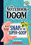 img - for Snap of the Super-Goop: A Branches Book (the Notebook of Doom #10) (Notebook of Doom. Scholastic Branches) book / textbook / text book