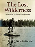 The Lost Wilderness: Rediscovering W.F. Ganong's New Brunswick