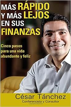 Mas Rapido Y Mas Lejos En Sus Finanzas: 5 Pasos Para Tener Una Vida Abundante Y Feliz (Spanish Edition)