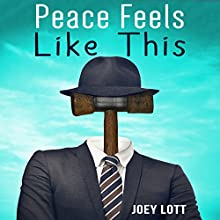 Peace Feels like This: Finding Inner Peace and Happiness with Simple Changes in Perspective (       UNABRIDGED) by Joey Lott Narrated by Joey Lott