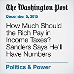 How Much Should the Rich Pay in Income Taxes? Sanders Says He'll Have Numbers Soon. | John Wagner