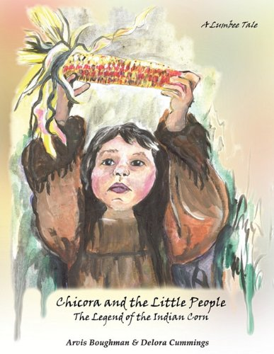 Chicora and the Little People: The Legend of the Indian Corn, a Lumbee Tale