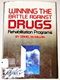 img - for Winning the Battle Against Drugs: Rehabilitation Programs (Hope and Help for Today's Turbulent Times) book / textbook / text book