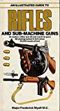 img - for An Illustrated Guide to Rifles and Sub-machine Guns book / textbook / text book