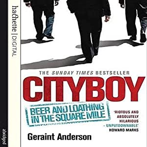 Cityboy: Beer and Loathing in the Square Mile | [Geraint Anderson]
