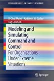 img - for Modeling and Simulating Command and Control: For Organizations Under Extreme Situations (SpringerBriefs in Computer Science) by Moon, Il-Chul, Carley, Kathleen M., Kim, Tag Gon (2013) Paperback book / textbook / text book